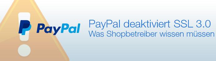 PayPal deaktiviert SSL 3.0 - Was Shopbetreiber wissen müssen