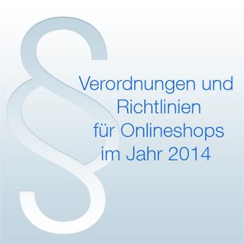 Verordnungen und Richtlinien für Onlineshops im Jahr 2014